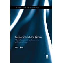 Sexing War/Policing Gender: Motherhood, myth and women's political violence (Popular Culture and World Politics)