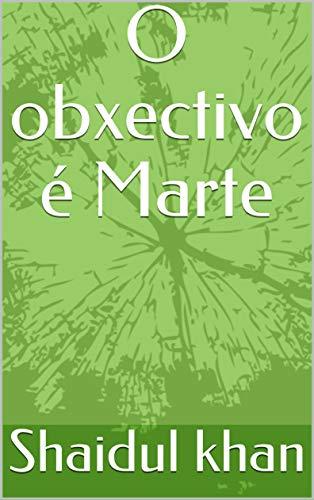 O obxectivo é Marte (Galician Edition) por Shaidul khan