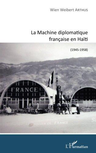 Machine Diplomatique Française en Haiti 1945 1958