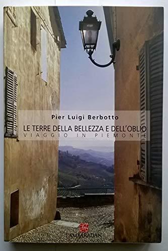 Le terre della bellezza e dell'oblio. Viaggio in Piemonte