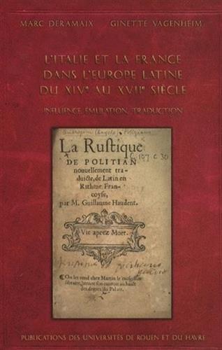 L'Italie et la France dans l'Europe latine du XIVe au XVIIe siècle : Influence, émulation, traduction