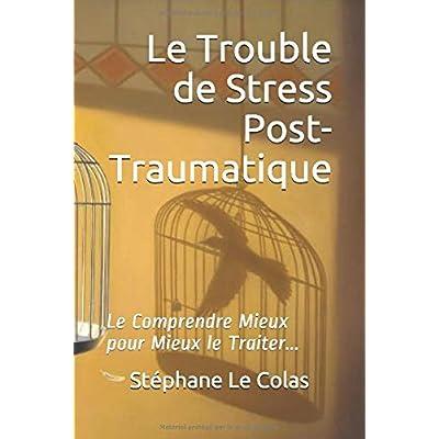 Le Trouble de Stress Post-Traumatique: Le Comprendre Mieux pour Mieux le Traiter...