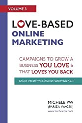 Love-Based Online Marketing: Campaigns to Grow a Business You Love AND That Loves You Back (Love-Based Business) (Volume 3) by Michele PW (Pariza Wacek) (2016-04-24)