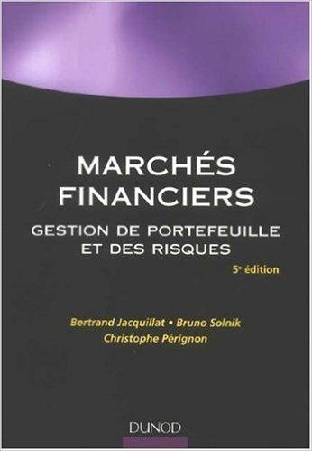 Marchés financiers : Gestion de portefeuille et des risques de Bertrand Jacquillat ,Bruno Solnik,Christophe Pérignon ( 8 juillet 2009 )