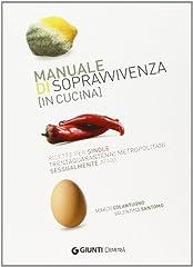 Idea Regalo - Manuale di sopravvivenza (in cucina). Ricette per single trentaquarantenni metropolitani sessualmente attivi