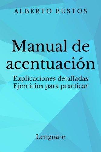 Manual de acentuación: Explicaciones detalladas. Ejercicios para practicar por Alberto Bustos
