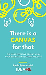 There is a canvas for that: The most effective tools to run your business project (idea-re Book 1) (English Ed