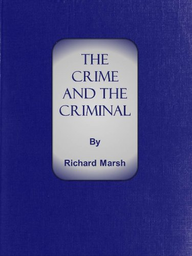 The crime and the criminal ebook richard marsh richard bernard the crime and the criminal ebook richard marsh richard bernard heldmann harold piffard amazon kindle store fandeluxe Images