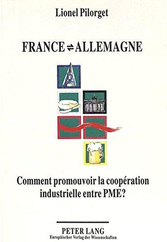 France-Allemagne, comment promouvoir la coopération industrielle entre PME?: évaluation de deux programmes d'action visant la promotion du transfert ... l'utilisation de conseillers en innovation par Lionel Pilorget