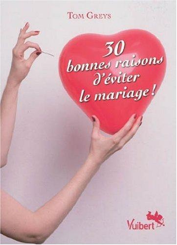 30 bonnes raisons d'éviter le mariage par Tom Greys