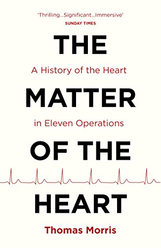 The Matter of the Heart: A History of the Heart in Eleven Operations (English Edition) (Ebooks Burrell Paul)