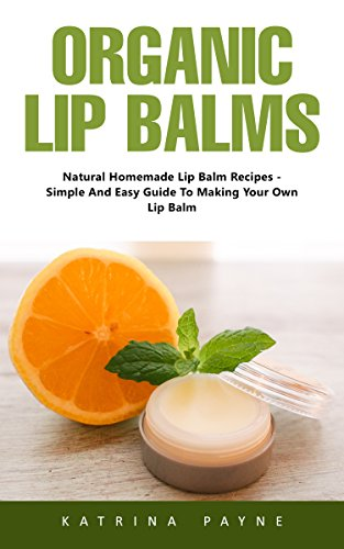 organic-lip-balms-natural-homemade-lip-balm-recipes-simple-and-easy-guide-to-making-your-own-lip-bal