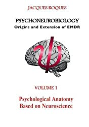Psychoneurobiology origins and extension of emdr : Psychological Anatomy Based on Neuroscience