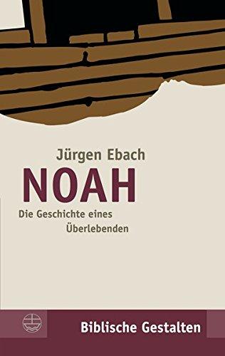 Noah Die Geschichte eines Überlebenden Biblische Gestalten