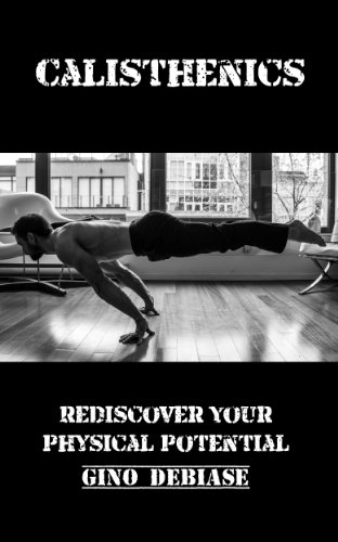 Calisthenics (Rediscover your Physical Potential Book 1) (English Edition)
