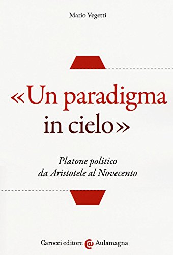 «Un paradigma in cielo». Platone politico da Aristotele al Novecento (Aulamagna) por Mario Vegetti
