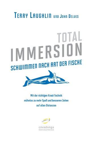 Total Immersion - Schwimmen nach Art der Fische: Mit der richtigen Kraul-Technik mühelos zu mehr Spaß und besseren Zeiten auf allen Distanzen -