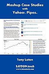 Mashup Case Studies with Yahoo! Pipes by Mr Tony Loton (2008-05-12)
