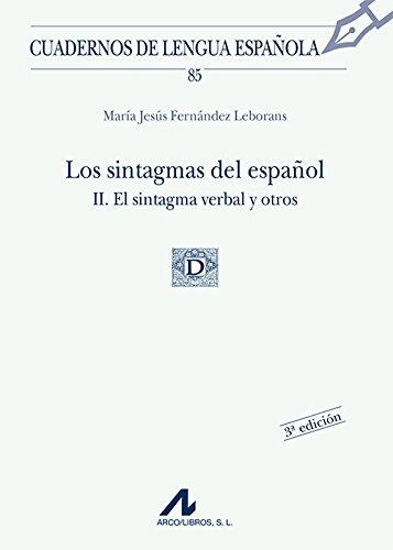 Los sintagmas del español II. El sintagma verbal y otros (85) (Cuadernos de lengua española) por M. Jesús Fernández Leborans