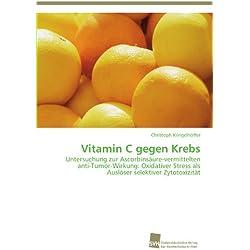 Vitamin C gegen Krebs: Untersuchung zur Ascorbinsäure-vermittelten anti-Tumor-Wirkung: Oxidativer Stress als Auslöser selektiver Zytotoxizität