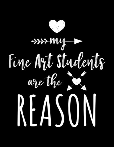 My Fine Art Students Are The Reason: Fine Art Teacher Appreciation Journal Notebook