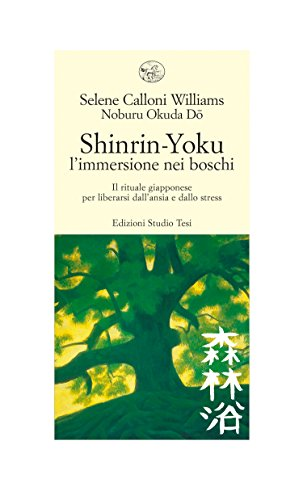 Shinrin Yoku - l'immersione nei boschi: Il rituale giapponese  per liberarsi dall'ansia e dallo stress