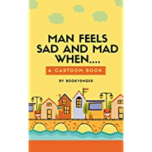 Man feels sad and mad when...: a cartoon digest (English Edition)