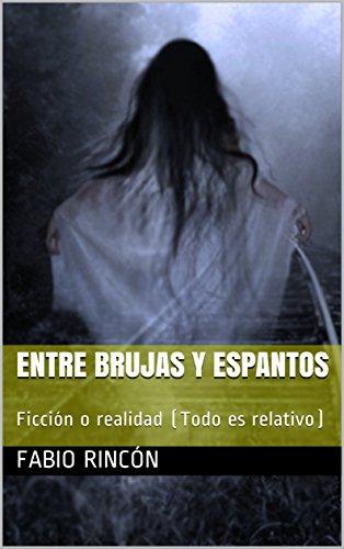 Entre brujas y espantos: Ficción o realidad (Todo es relativo) por Fabio Rincón