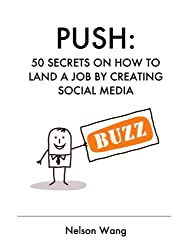 Push: 50 Secrets on How to Land a Job by Creating Social Media Buzz (English Edition)