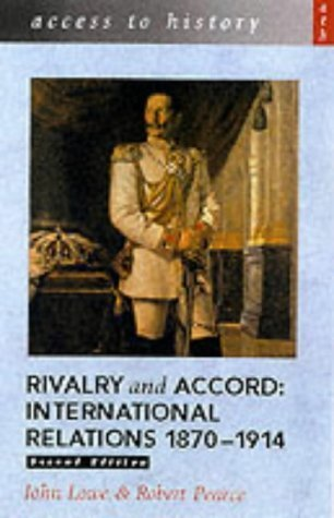 Access to History: Rivalry and Accord - International Relations 1870-1914, 2nd Edition by Lowe, John, Pearce, Robert (2001) Paperback