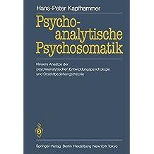 Psychoanalytische Psychosomatik: Neuere Ansätze der psychoanalytischen Entwicklungspsychologie und Objektbeziehungstheorie