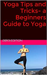 Yoga Tips and Tricks - a Beginners Guide to Yoga (English Edition)