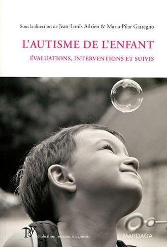 AUTISME DE L'ENFANT (L') : ?VALUATIONS, INTERVENTIONS ET SUIVIS by JEAN-LOUIS ADRIEN par JEAN-LOUIS ADRIEN