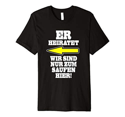 (Er Heiratet Wir Sind Nur Zum Saufen Hier JGA T-Shirt)