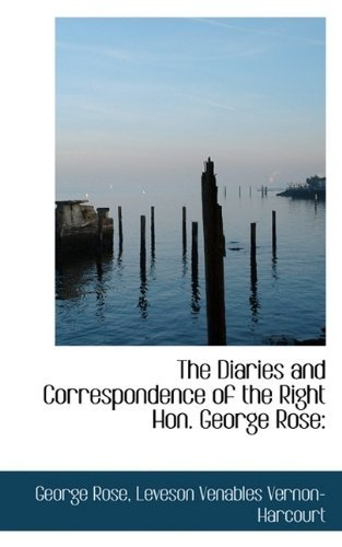 The Diaries and Correspondence of the Right Hon. George Rose by George Rose (2009-10-10)
