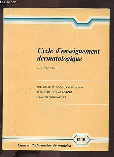 CYCLE D'ENSEIGNEMENT DERMATOLOGIQUE - STRUCTURE ET PHYSIOLOGIE DE LA PEAU / SEMIOLOGIE DERMATOLOGIQUE / EXAMENS PARACLINIQUES.