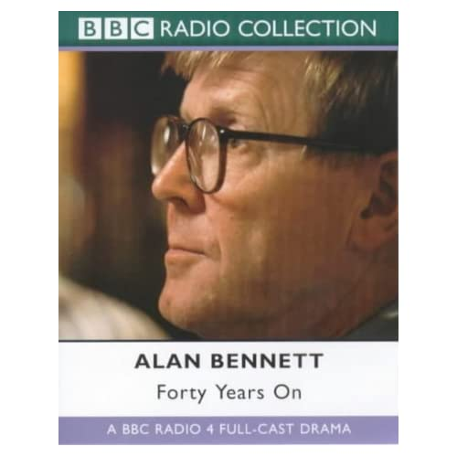 Forty Years on: BBC Radio 4 Full Cast Dramatisation (BBC Radio Collection) by Alan Bennett (2000-08-07)
