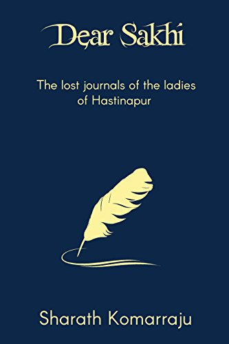 Dear Sakhi: The Lost Journals of the Ladies of Hastinapur (English Edition)