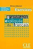 Grammaire expliquée du français - Niveau débutant - Livre  (Gramm Expliquee)
