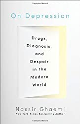 On Depression: Drugs, Diagnosis, and Despair in the Modern World by S. Nassir Ghaemi (2013-05-08)