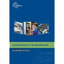 Lernsituationen in der Metalltechnik Lernfelder 5-9