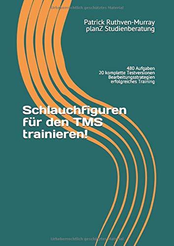 Schlauchfiguren für den TMS trainieren!: 480 Aufgaben in 20 kompletten Testversionen trainieren und umfassende Einleitung zur richtigen ... (TMS - Infos und Vorbereitung, Band 2)