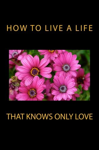 How to Live a Life that Knows Only Love
