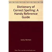 Dictionary of Correct Spelling: A Handy Reference Guide (EH) by Norman Lewis (1983-09-30)