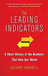 The Leading Indicators: A Short History of the Numbers That Rule Our World by Zachary Karabell (2014-12-30)