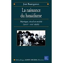 La Naissance du hassidisme : Mystique, rituel et société (XVIII-XXº siècle)