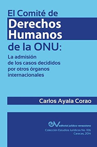 EL COMITÉ DE DERECHOS HUMANOS DE LA ONU: la admisión de los casos decididos por otros órganos internacionales