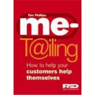[( Me-tailing: How to Help Your Customers Help Themselves * * )] [by: Tim Phillips] [Jul-2001]