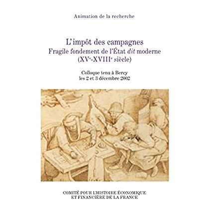 L'impôt des campagnes: Fragile fondement de l'État ditmoderne (XVe-XVIIIesiècle) (Histoire économique et financière - Ancien Régime)