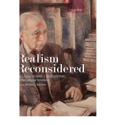 { [ REALISM RECONSIDERED: THE LEGACY OF HANS MORGENTHAU IN INTERNATIONAL RELATIONS ] } By Williams, Michael C (Author) Dec-01-2007 [ Hardcover ]